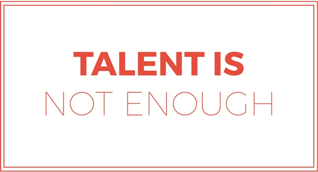 Talent is not Enough